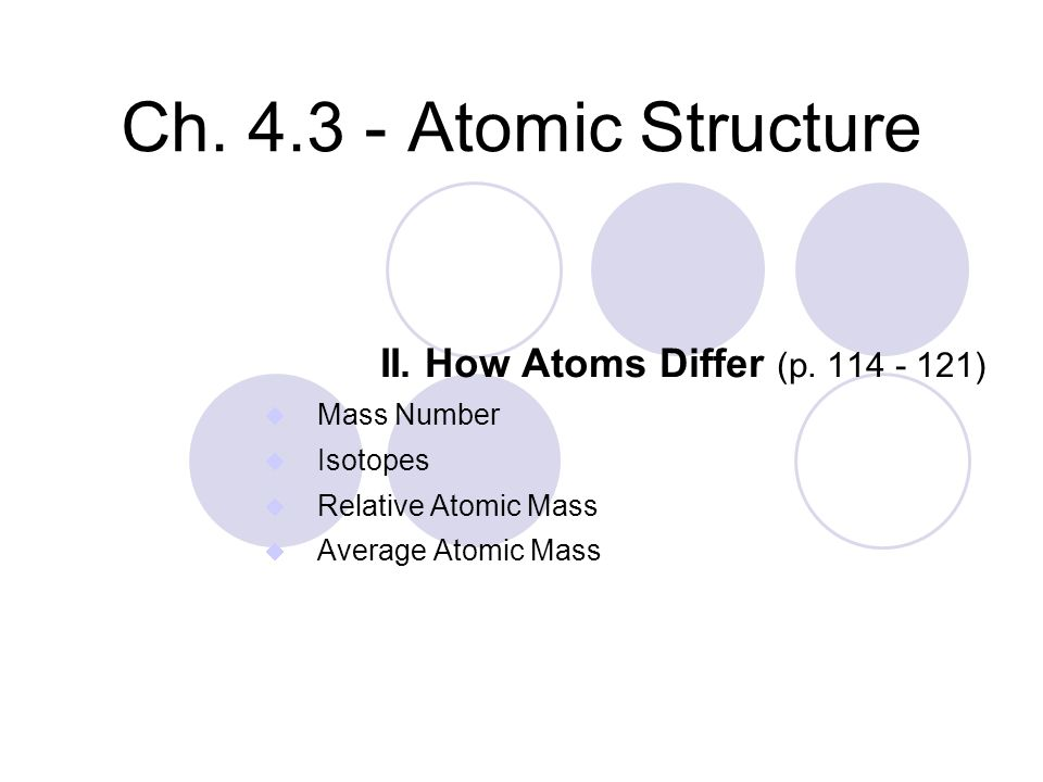 Ch. 4.3 - Atomic Structure II. How Atoms Differ (p. 114 - 121)