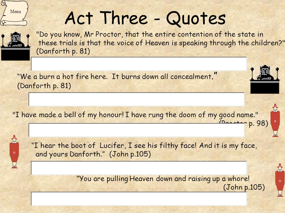 Act Three - Quotes Menu. Do you know, Mr Proctor, that the entire contention of the state in.
