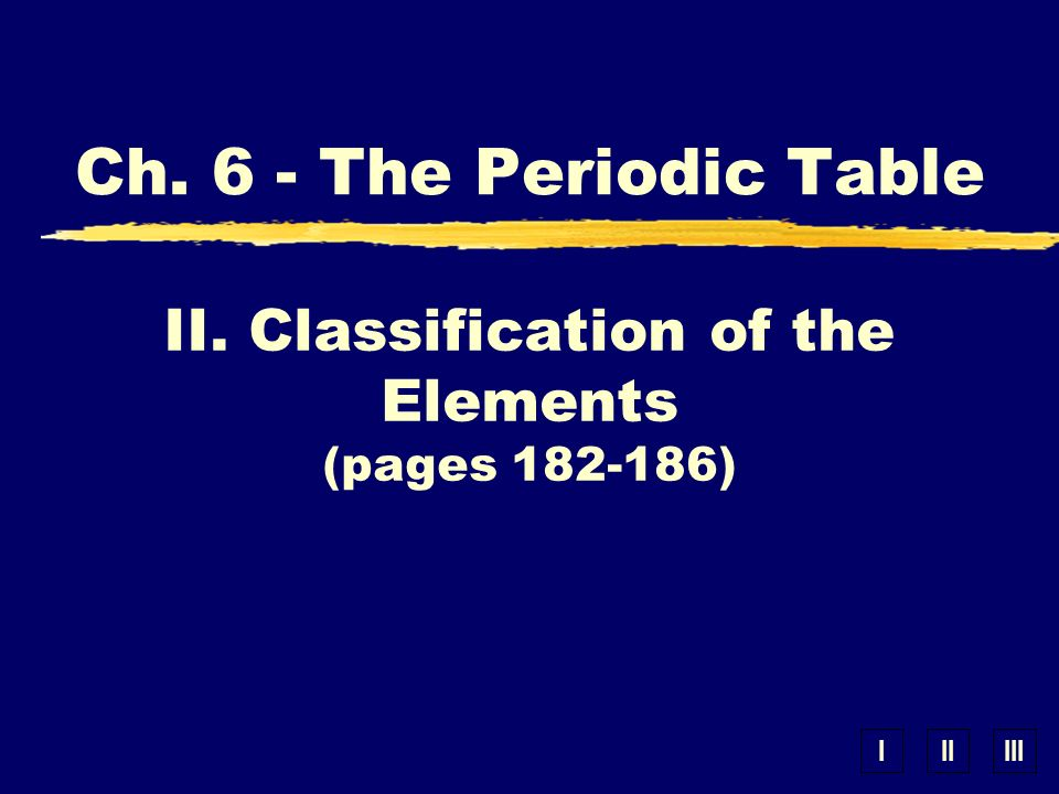 II. Classification of the Elements (pages )