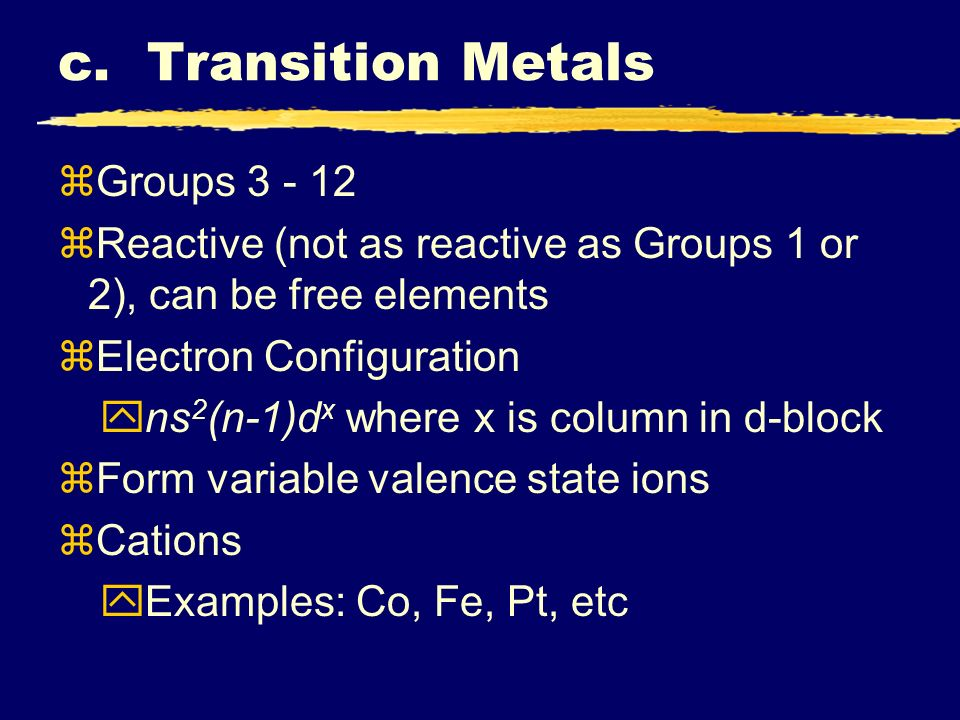 c. Transition Metals Groups 3 - 12