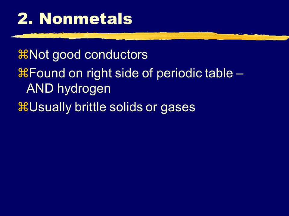 2. Nonmetals Not good conductors