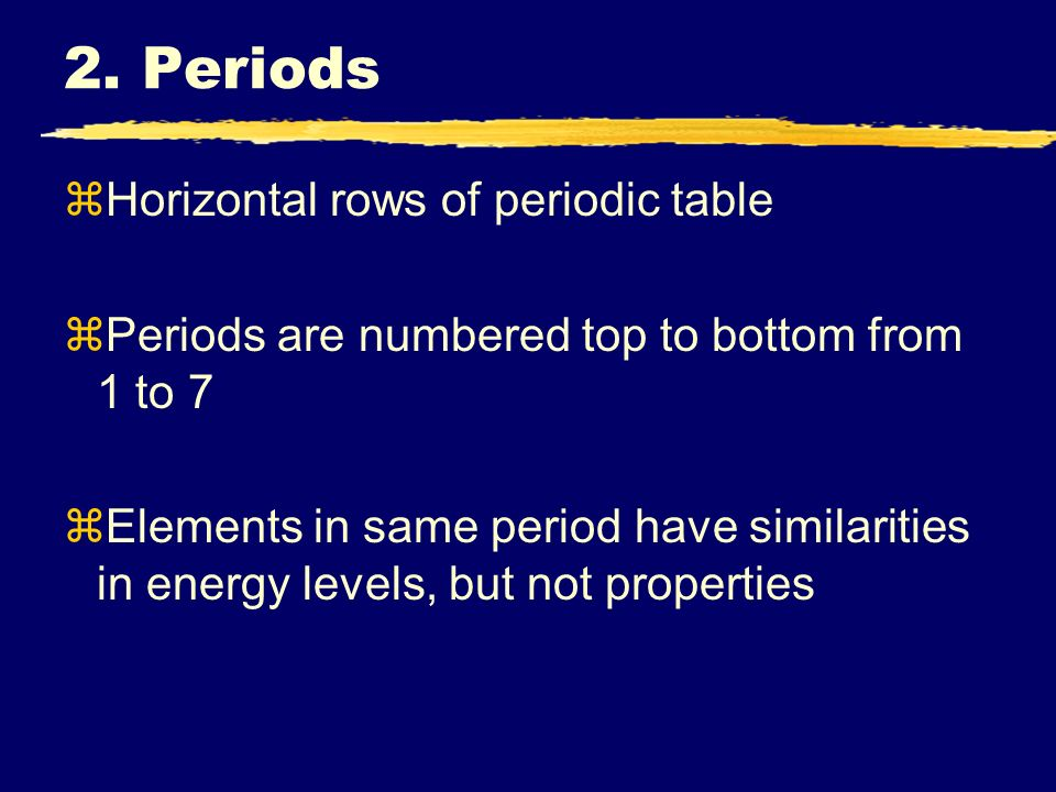 2. Periods Horizontal rows of periodic table