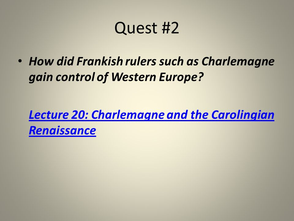 Quest #2 How did Frankish rulers such as Charlemagne gain control of Western Europe.