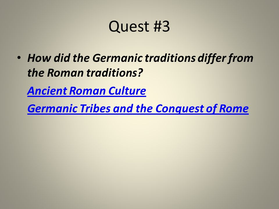 Quest #3 How did the Germanic traditions differ from the Roman traditions.