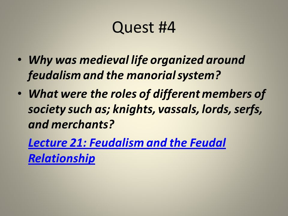 Quest #4 Why was medieval life organized around feudalism and the manorial system
