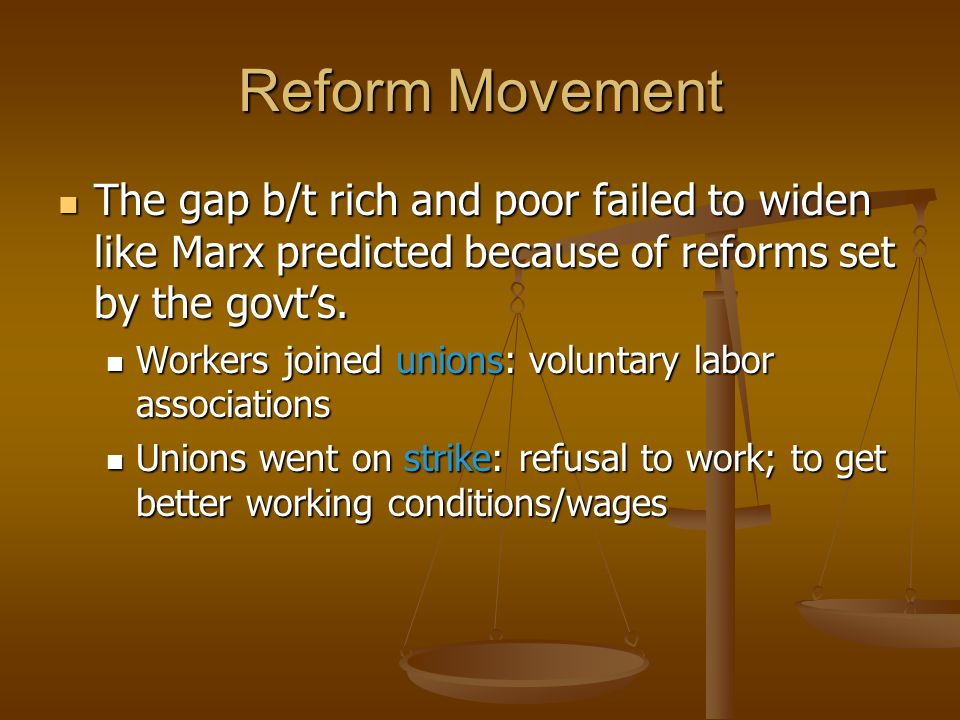 Reform Movement The gap b/t rich and poor failed to widen like Marx predicted because of reforms set by the govt's.