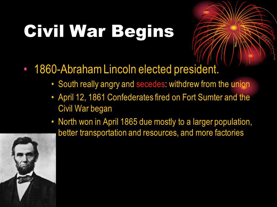 Civil War Begins 1860-Abraham Lincoln elected president.