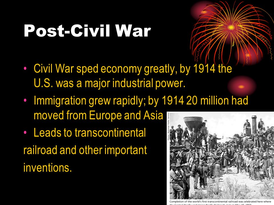 Post-Civil War Civil War sped economy greatly, by 1914 the U.S. was a major industrial power.