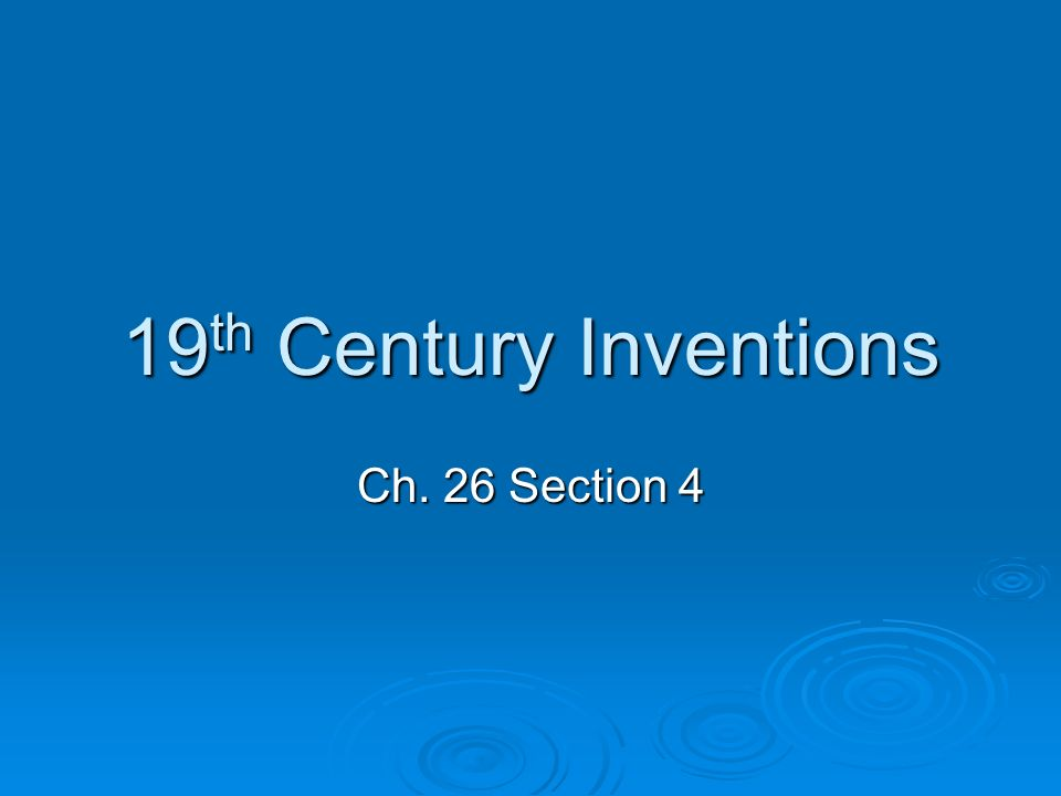 19th Century Inventions Ch. 26 Section 4