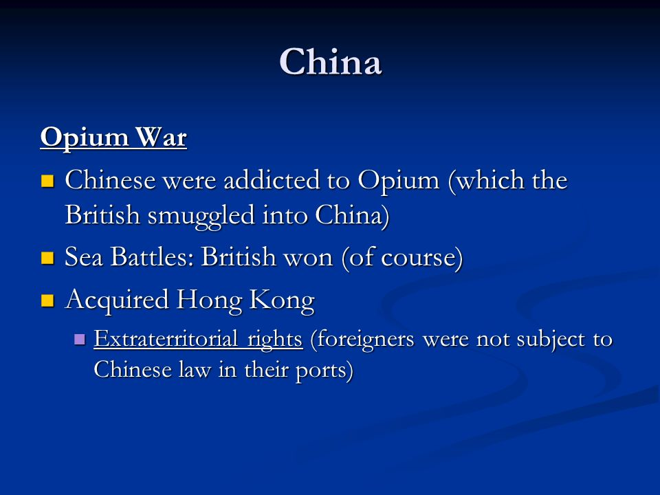 China Opium War. Chinese were addicted to Opium (which the British smuggled into China) Sea Battles: British won (of course)