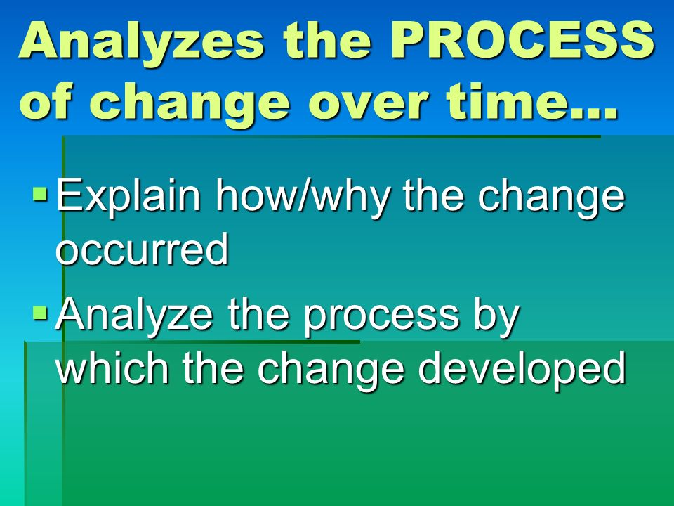 Analyzes the PROCESS of change over time…