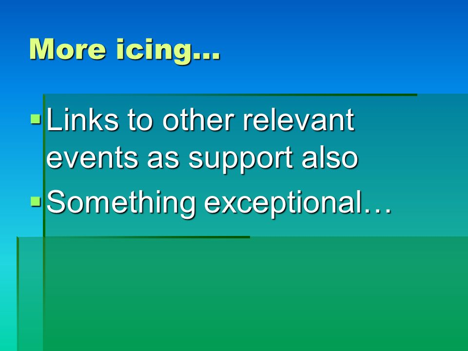 Links to other relevant events as support also Something exceptional…