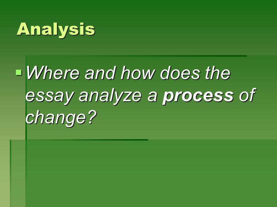 Where and how does the essay analyze a process of change