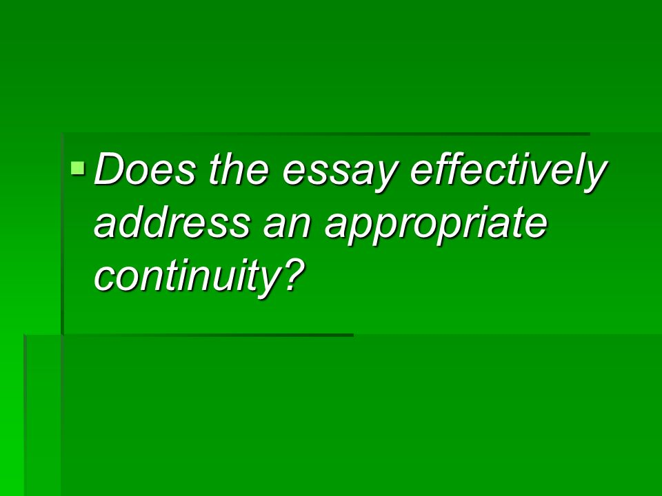 Does the essay effectively address an appropriate continuity