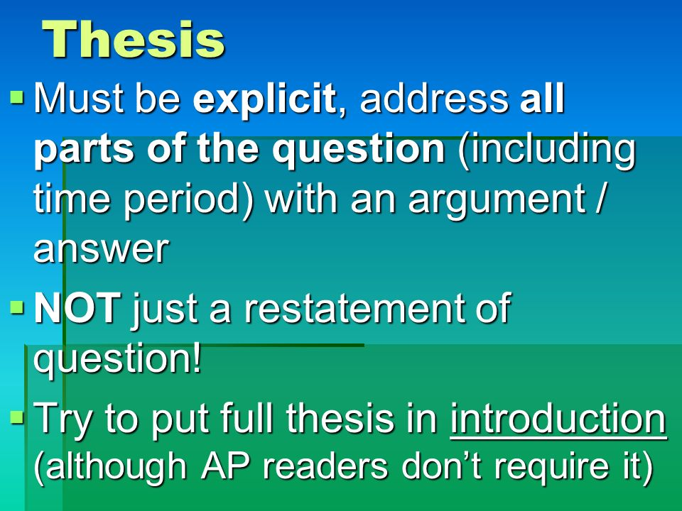 Thesis Must be explicit, address all parts of the question (including time period) with an argument / answer.