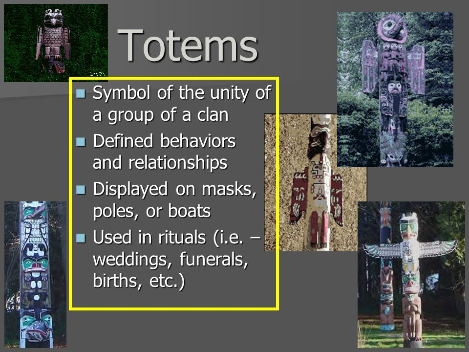 Totems Symbol of the unity of a group of a clan