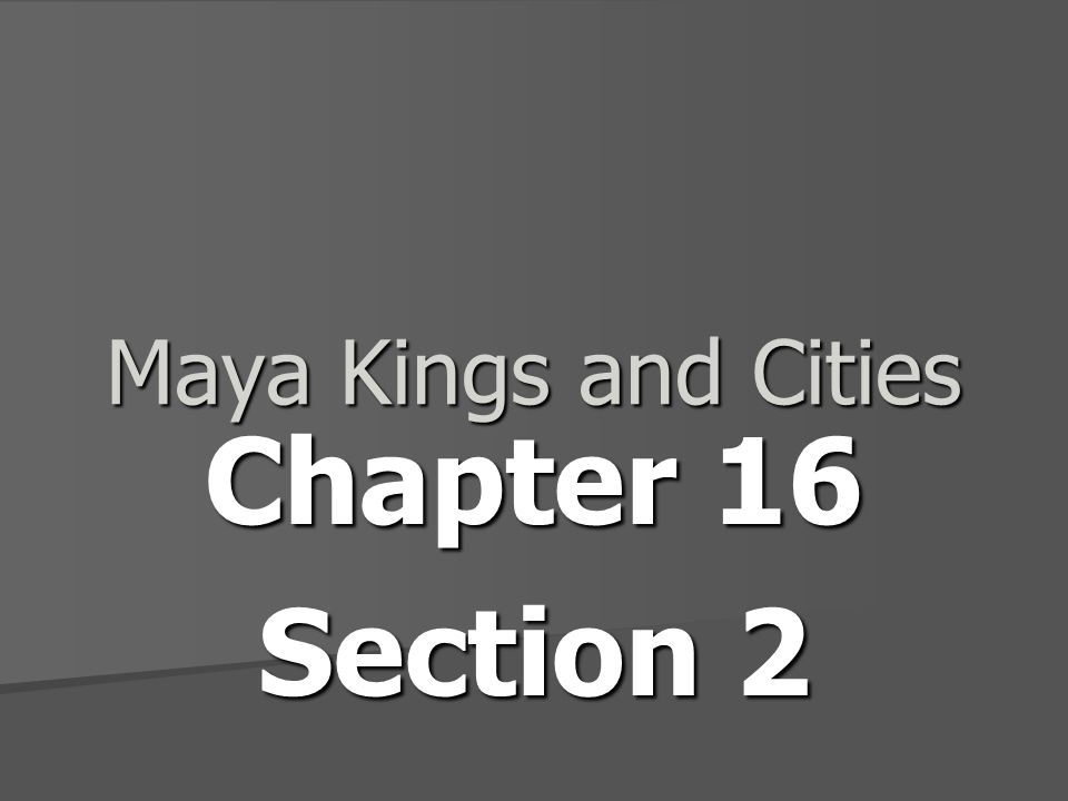 Maya Kings and Cities Chapter 16 Section 2
