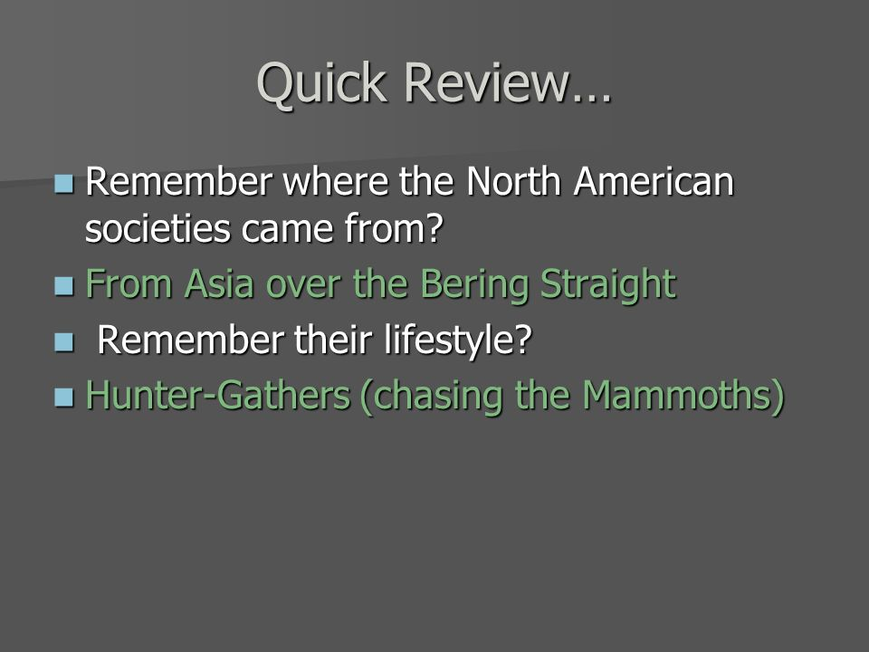 Quick Review… Remember where the North American societies came from