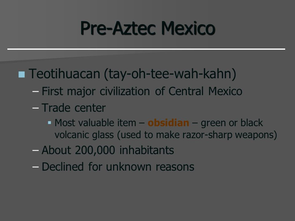 Pre-Aztec Mexico Teotihuacan (tay-oh-tee-wah-kahn)