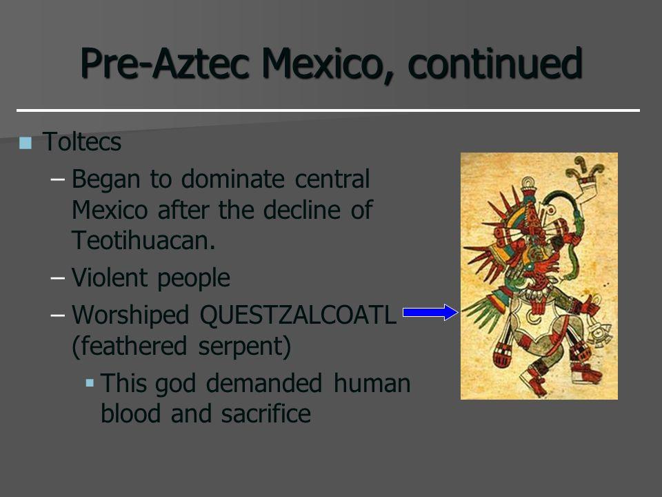 Pre-Aztec Mexico, continued