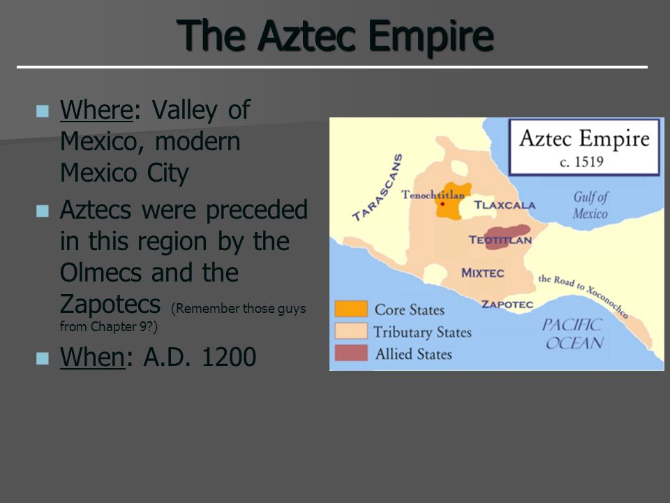 The Aztec Empire Where: Valley of Mexico, modern Mexico City