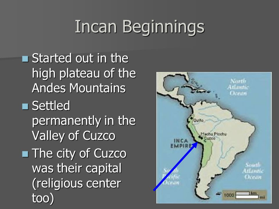 Incan Beginnings Started out in the high plateau of the Andes Mountains. Settled permanently in the Valley of Cuzco.