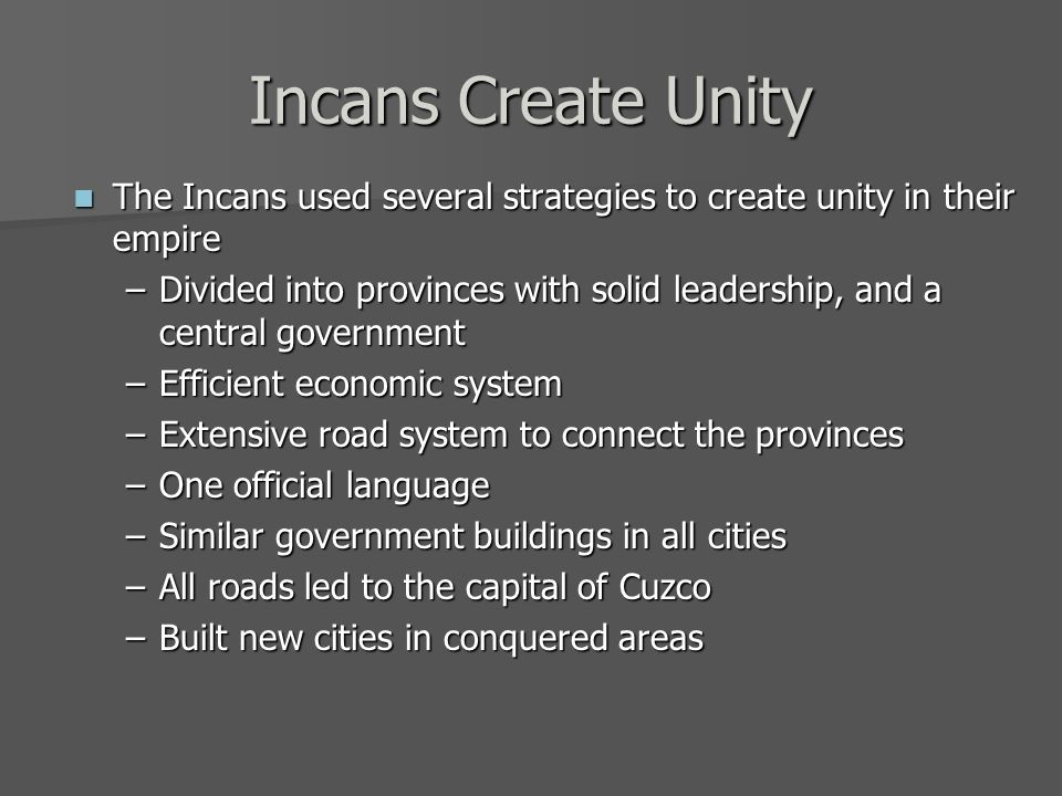 Incans Create Unity The Incans used several strategies to create unity in their empire.