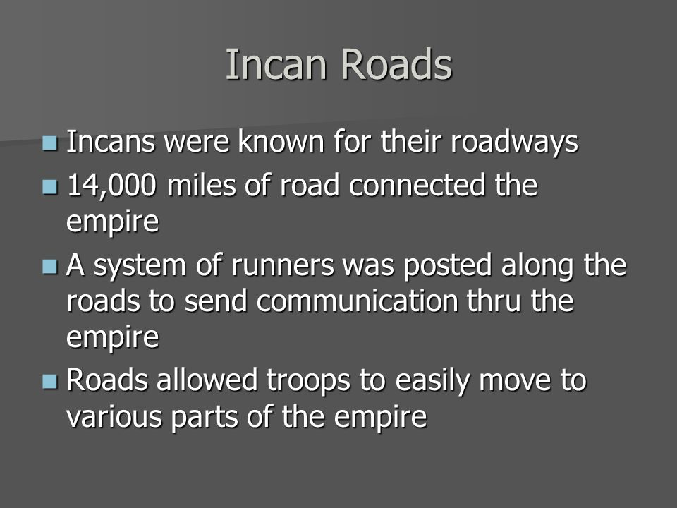Incan Roads Incans were known for their roadways