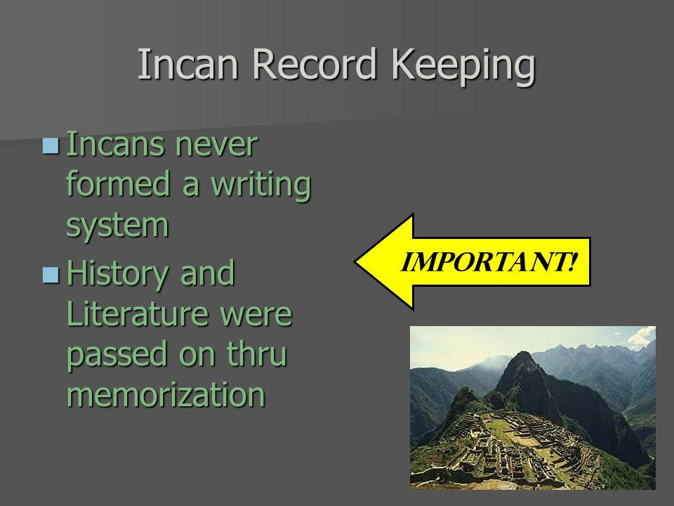 Incan Record Keeping Incans never formed a writing system