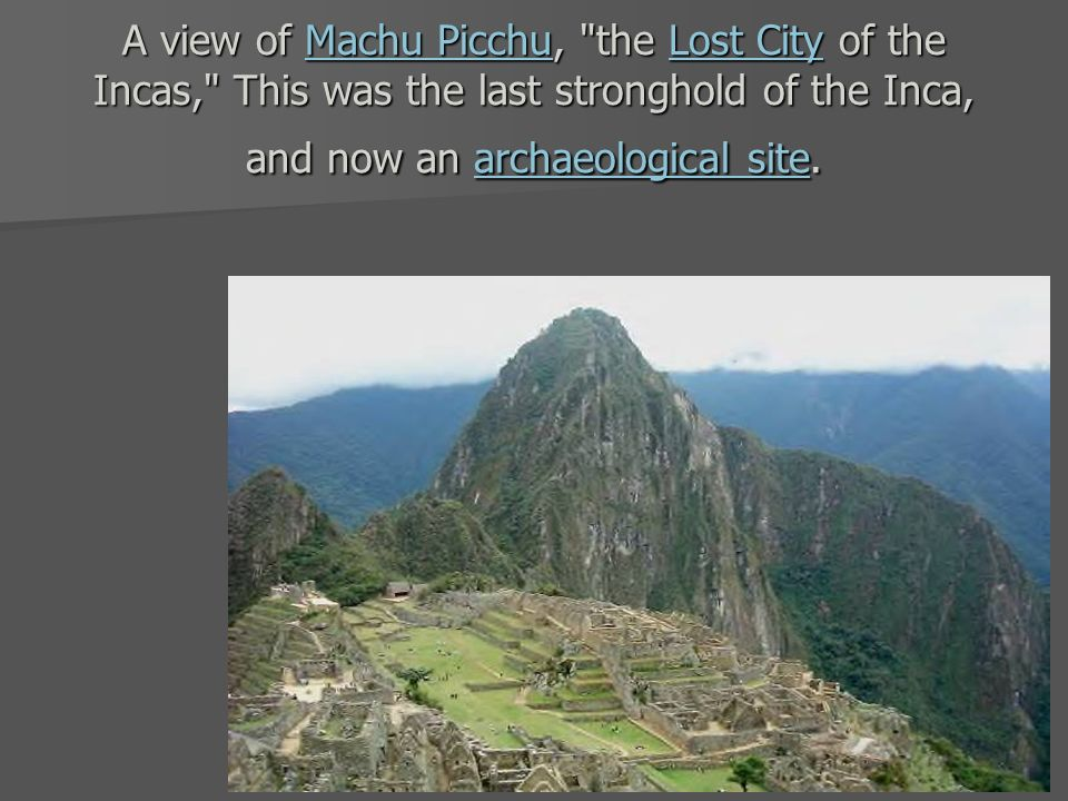 A view of Machu Picchu, the Lost City of the Incas, This was the last stronghold of the Inca, and now an archaeological site.