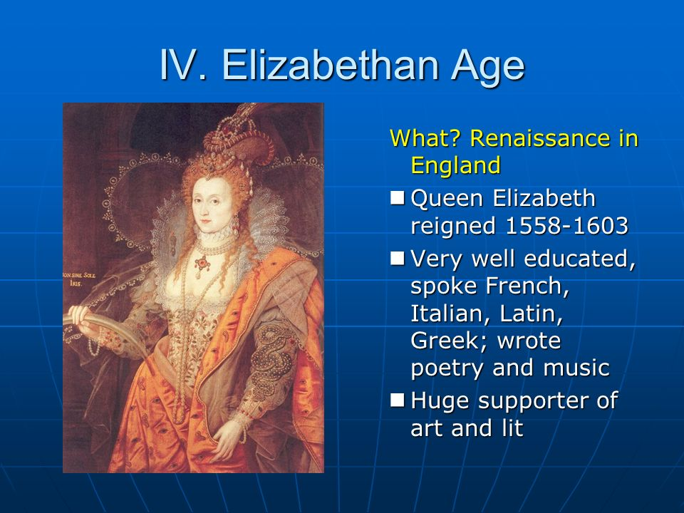 IV. Elizabethan Age What Renaissance in England