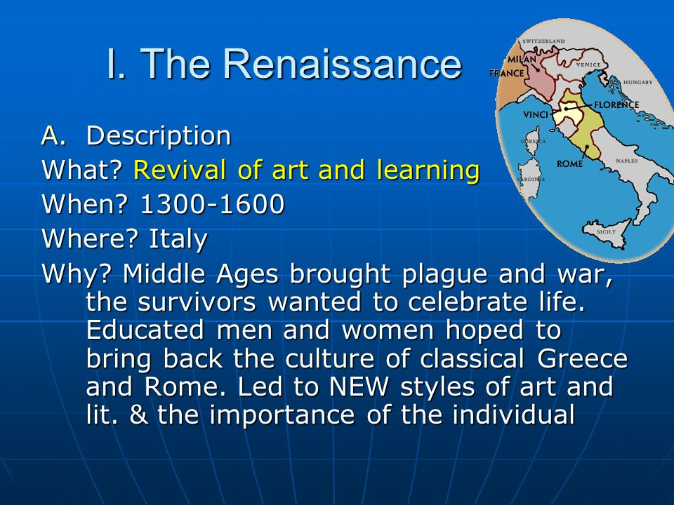 I. The Renaissance Description What Revival of art and learning