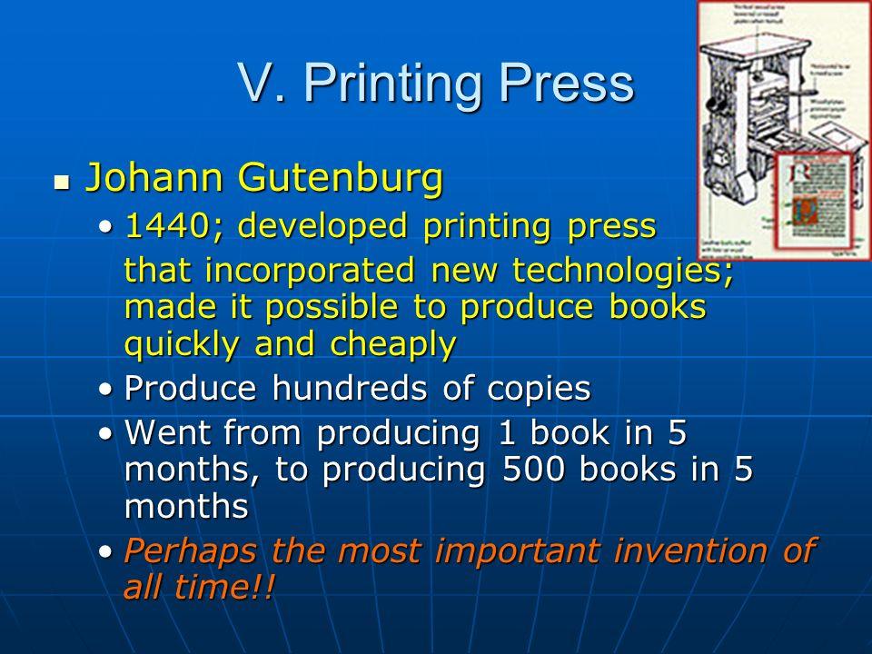 V. Printing Press Johann Gutenburg 1440; developed printing press