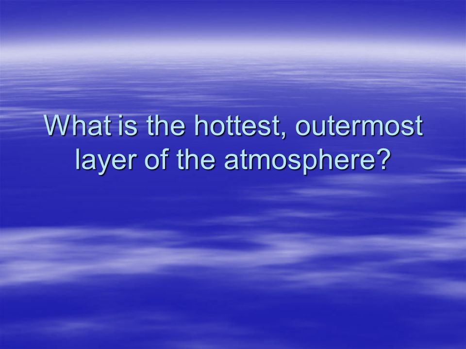 What is the hottest, outermost layer of the atmosphere