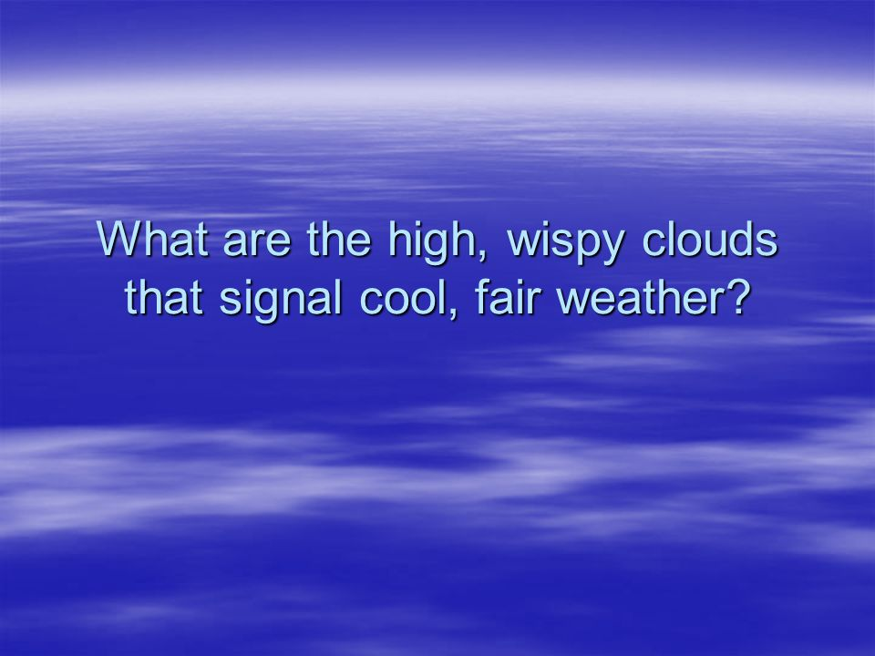 What are the high, wispy clouds that signal cool, fair weather
