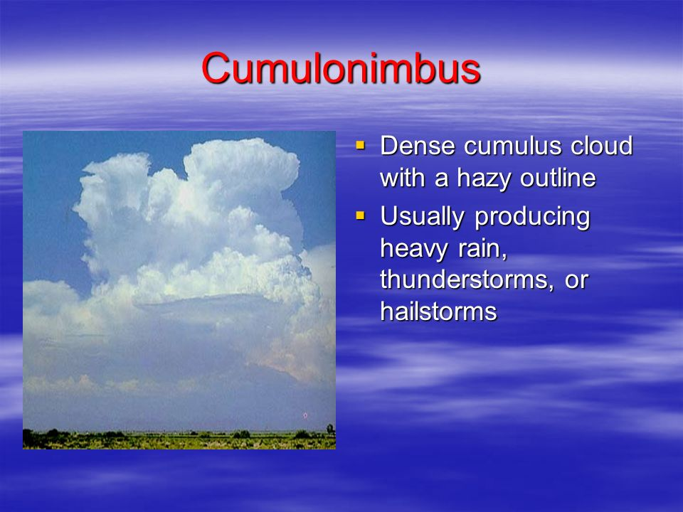 Cumulonimbus Dense cumulus cloud with a hazy outline