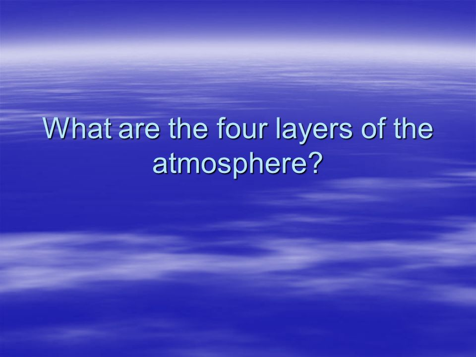 What are the four layers of the atmosphere