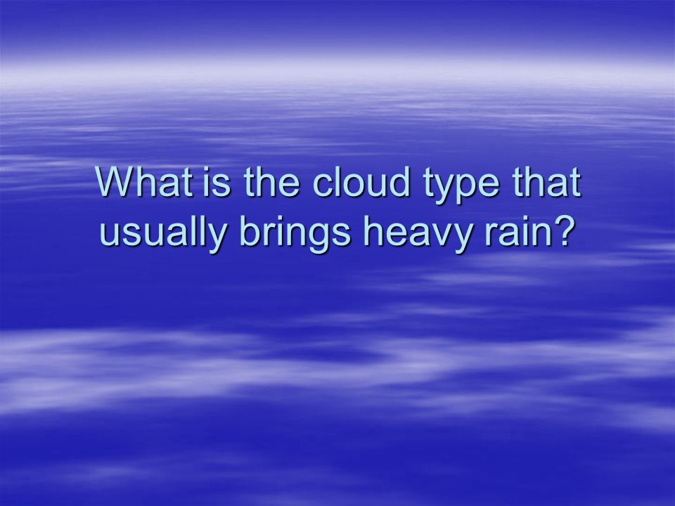What is the cloud type that usually brings heavy rain
