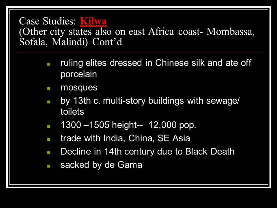 Case Studies: Kilwa (Other city states also on east Africa coast- Mombassa, Sofala, Malindi) Cont'd
