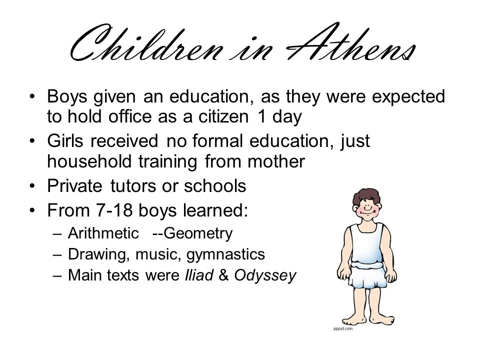 Children in Athens Boys given an education, as they were expected to hold office as a citizen 1 day.