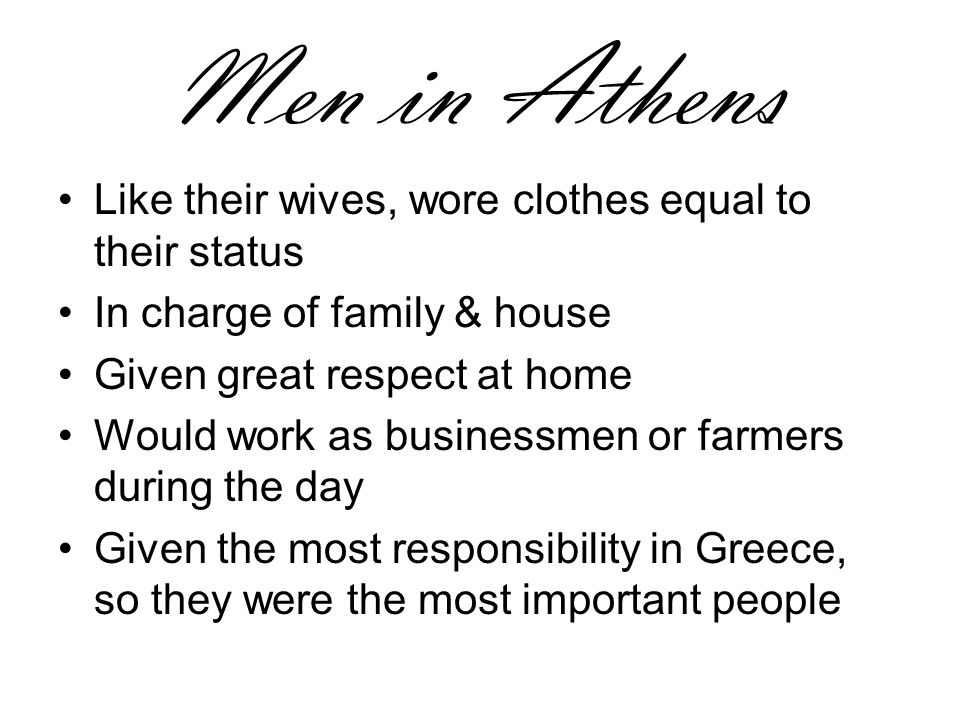 Men in Athens Like their wives, wore clothes equal to their status