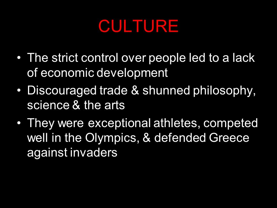 CULTURE The strict control over people led to a lack of economic development. Discouraged trade & shunned philosophy, science & the arts.