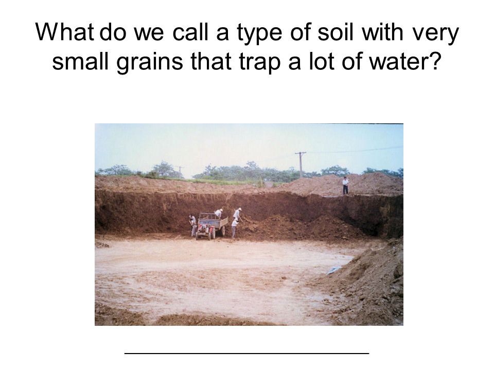 What do we call a type of soil with very small grains that trap a lot of water