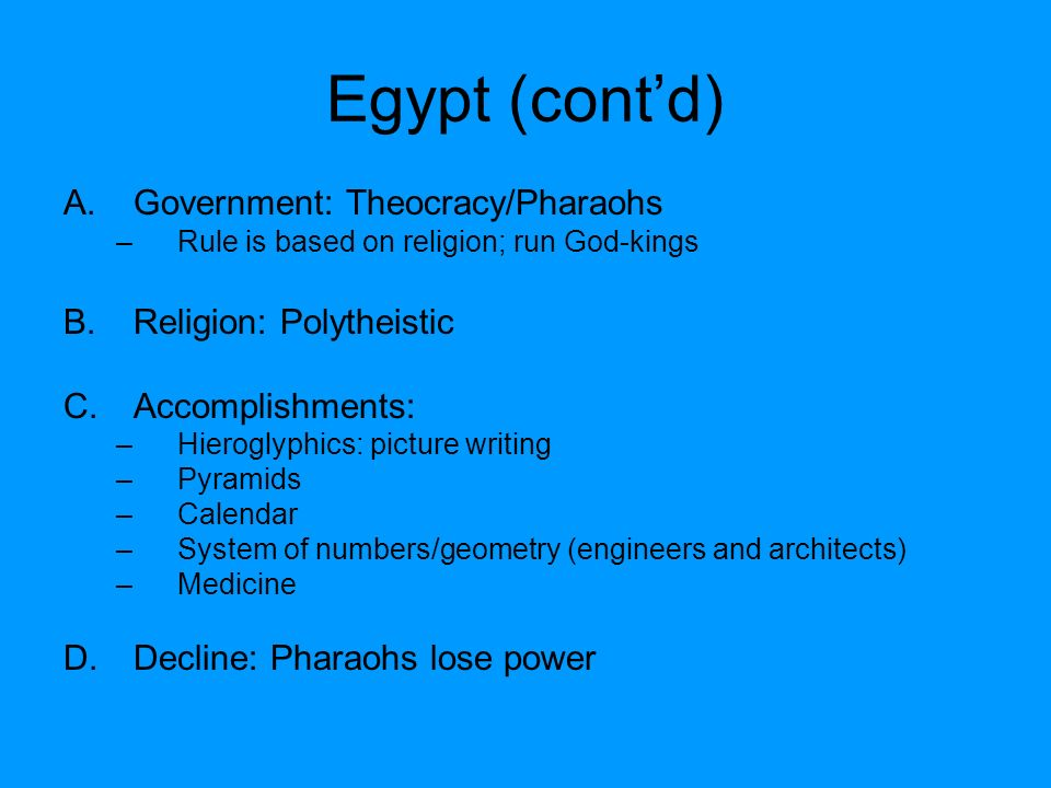 Egypt (cont'd) Government: Theocracy/Pharaohs Religion: Polytheistic
