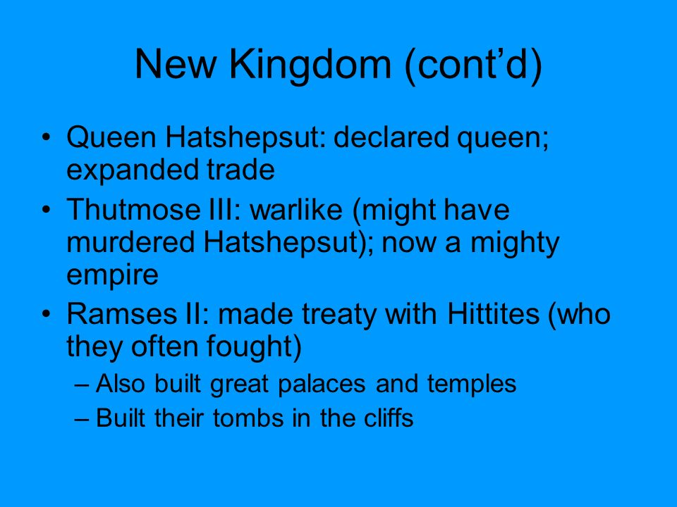 New Kingdom (cont'd) Queen Hatshepsut: declared queen; expanded trade