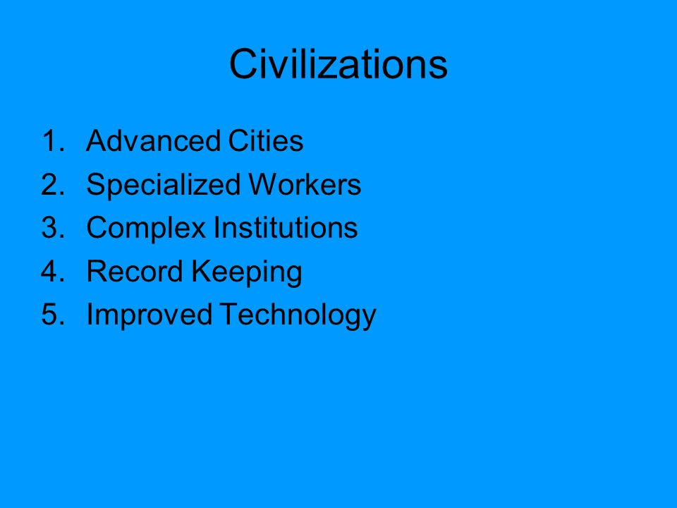 Civilizations Advanced Cities Specialized Workers Complex Institutions