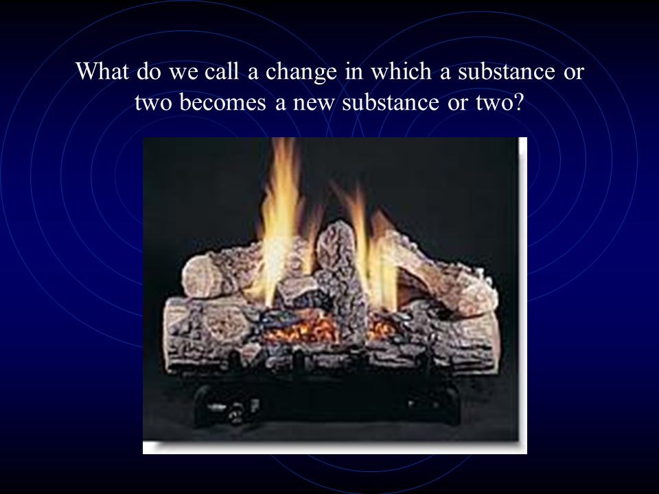 What do we call a change in which a substance or two becomes a new substance or two
