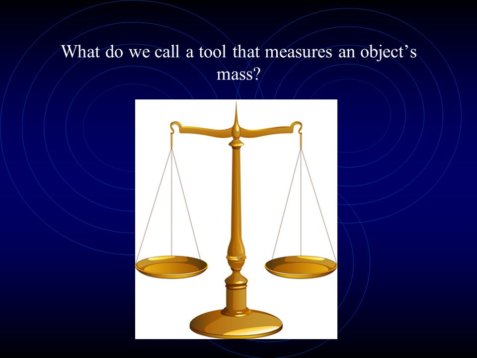 What do we call a tool that measures an object's mass