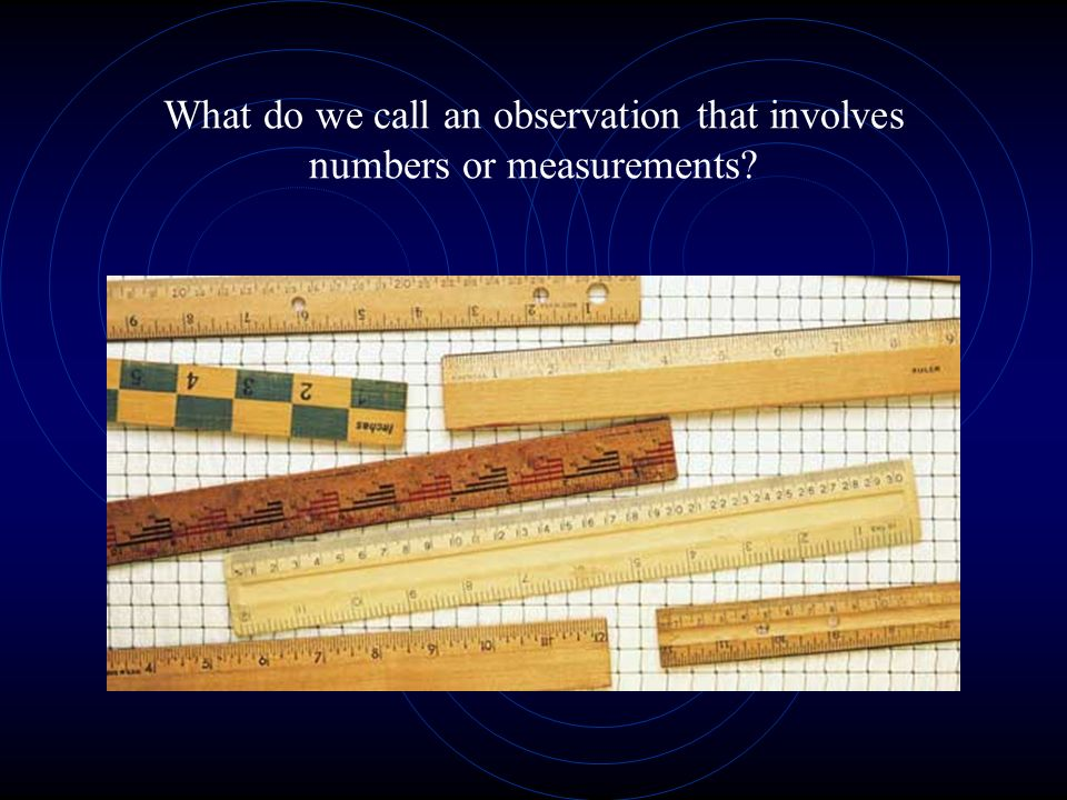 What do we call an observation that involves numbers or measurements