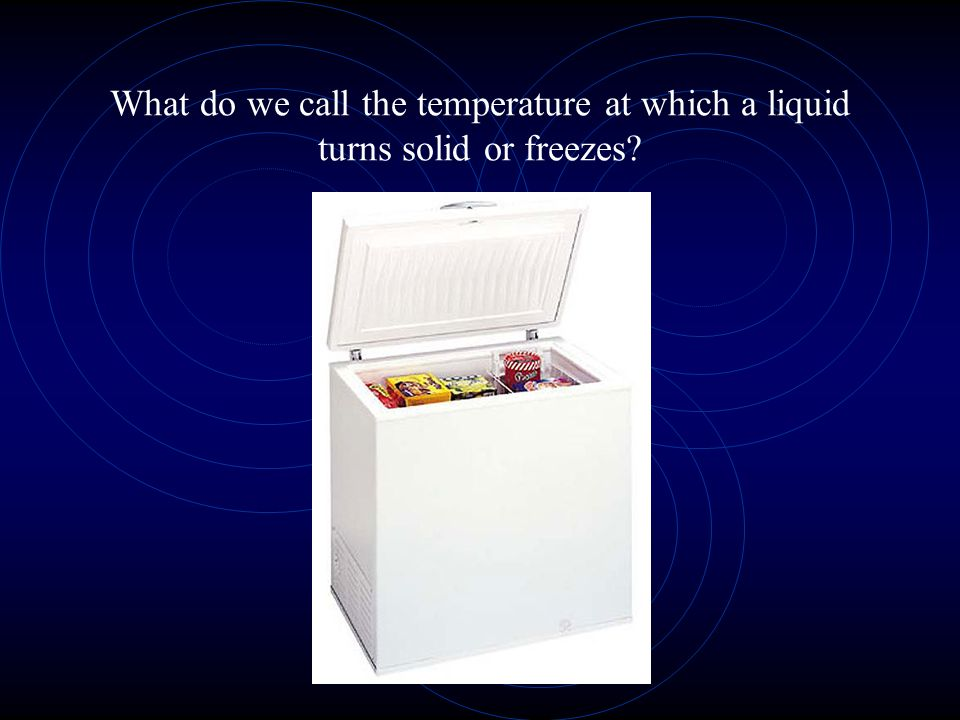 What do we call the temperature at which a liquid turns solid or freezes